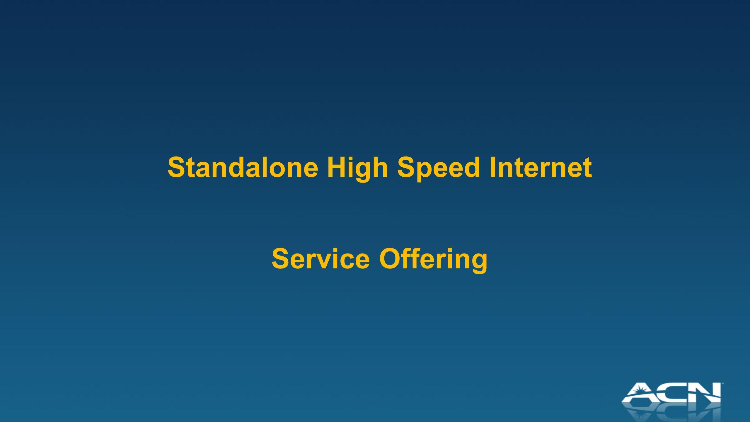 Standalone High Speed Internet Service Offering