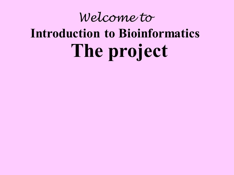 Welcome to Introduction to Bioinformatics The project
