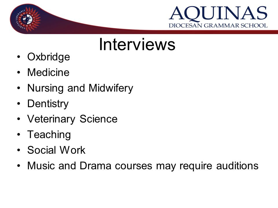 Interviews Oxbridge Medicine Nursing and Midwifery Dentistry Veterinary Science Teaching Social Work Music and Drama courses may require auditions