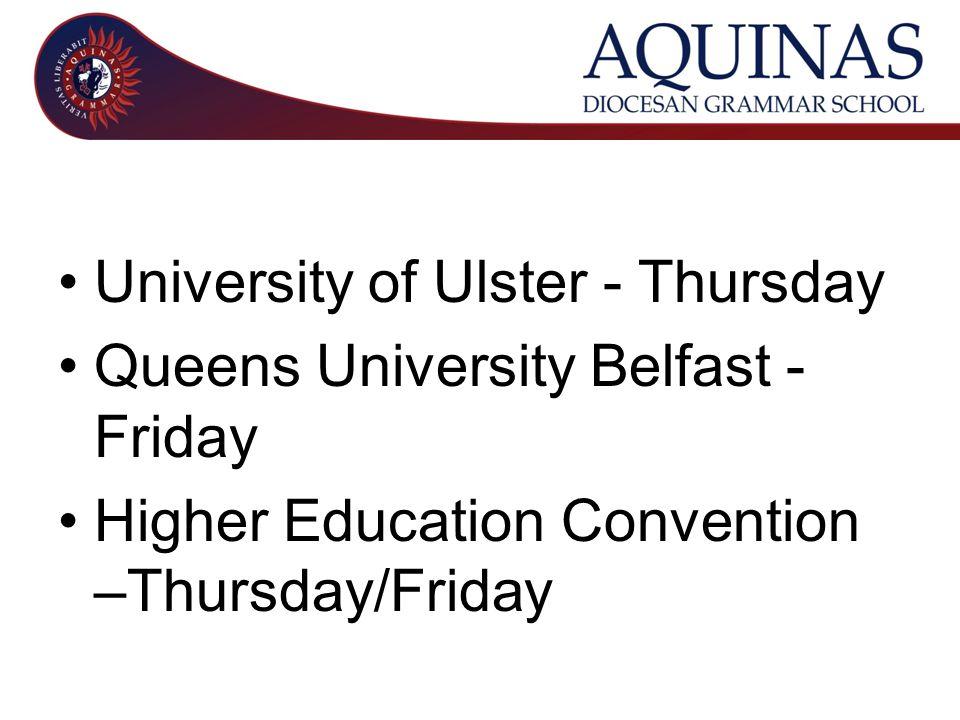 University of Ulster - Thursday Queens University Belfast - Friday Higher Education Convention –Thursday/Friday