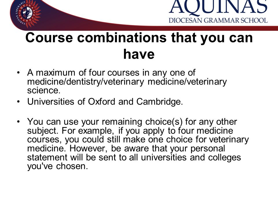 Course combinations that you can have A maximum of four courses in any one of medicine/dentistry/veterinary medicine/veterinary science.