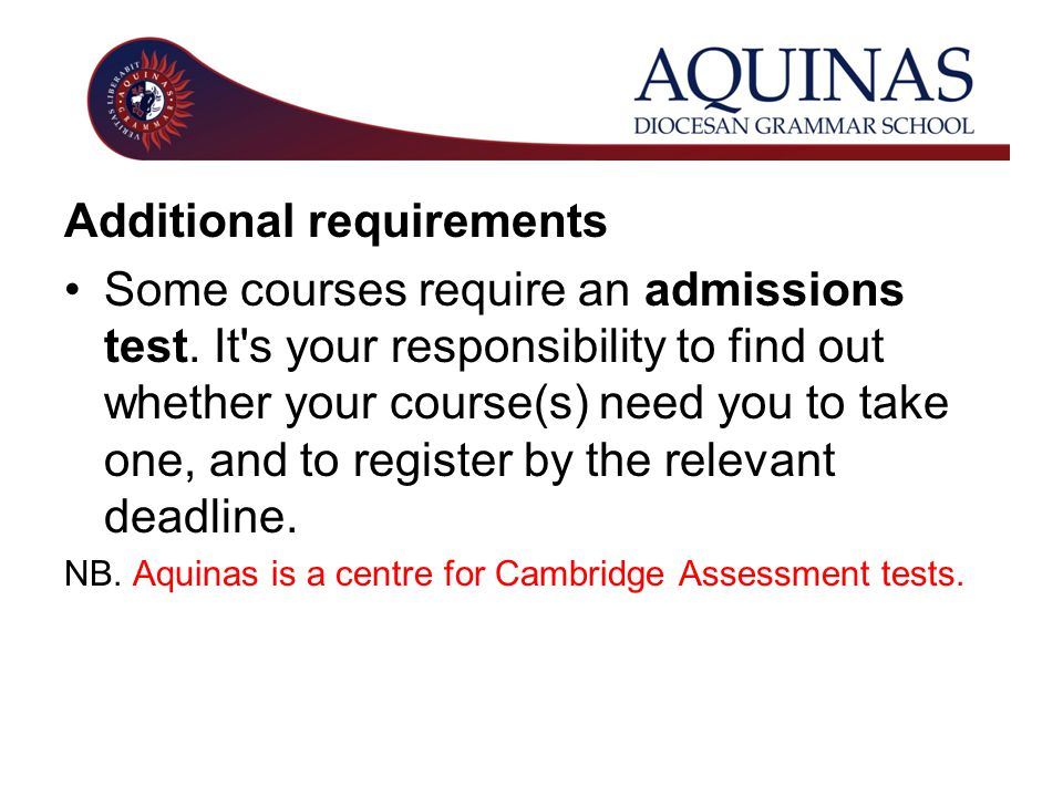 Additional requirements Some courses require an admissions test.