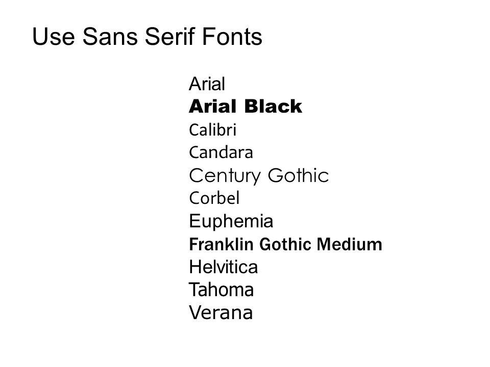 Use Sans Serif Fonts Arial Arial Black Calibri Candara Century Gothic Corbel Euphemia Franklin Gothic Medium Helvitica Tahoma Verana
