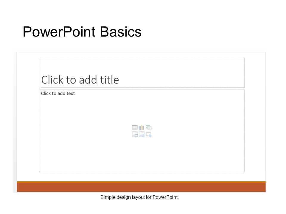 PowerPoint Basics Simple design layout for PowerPoint.