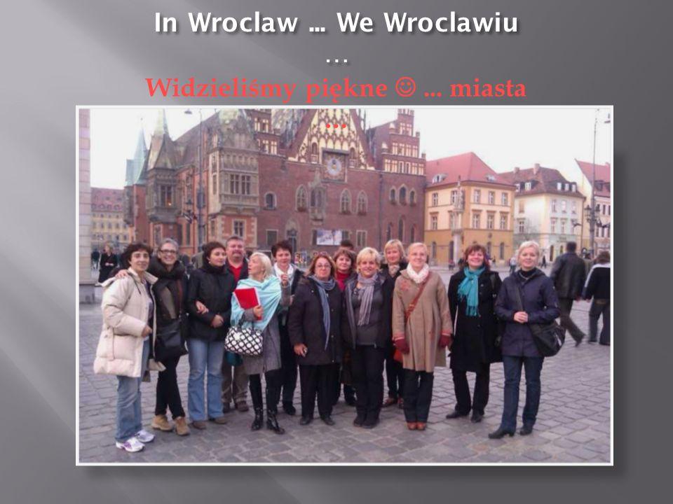 In Wroclaw... We Wroclawiu … Widzieliśmy piękne... miasta …