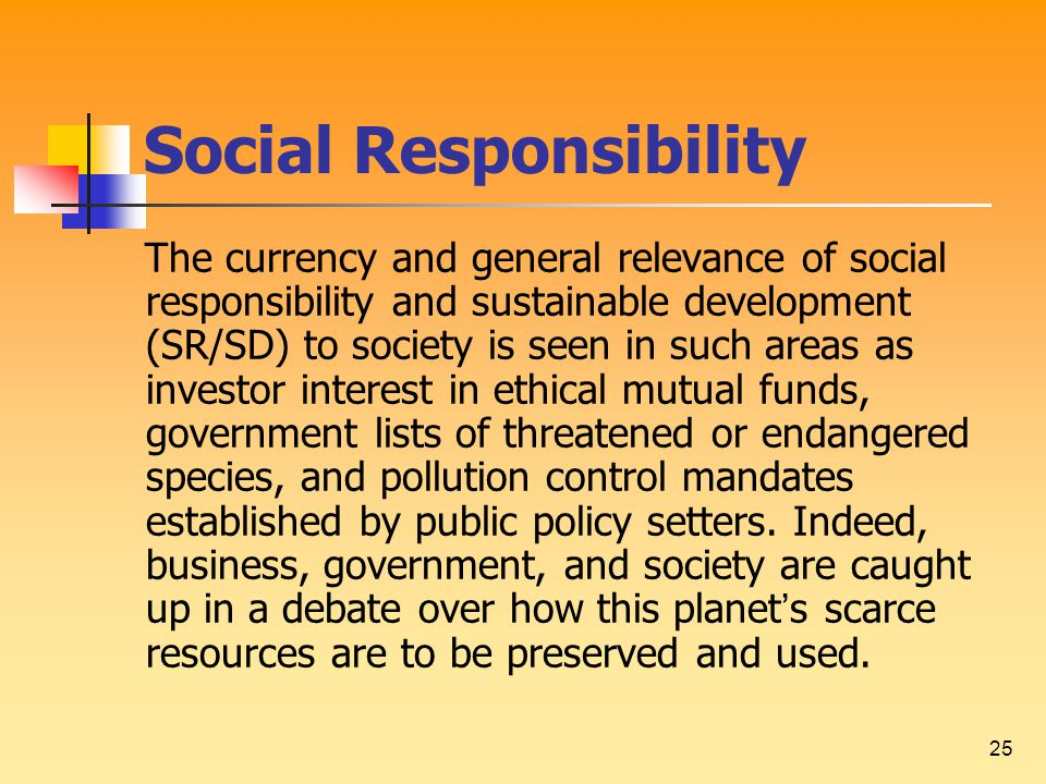 25 Social Responsibility The currency and general relevance of social responsibility and sustainable development (SR/SD) to society is seen in such ar