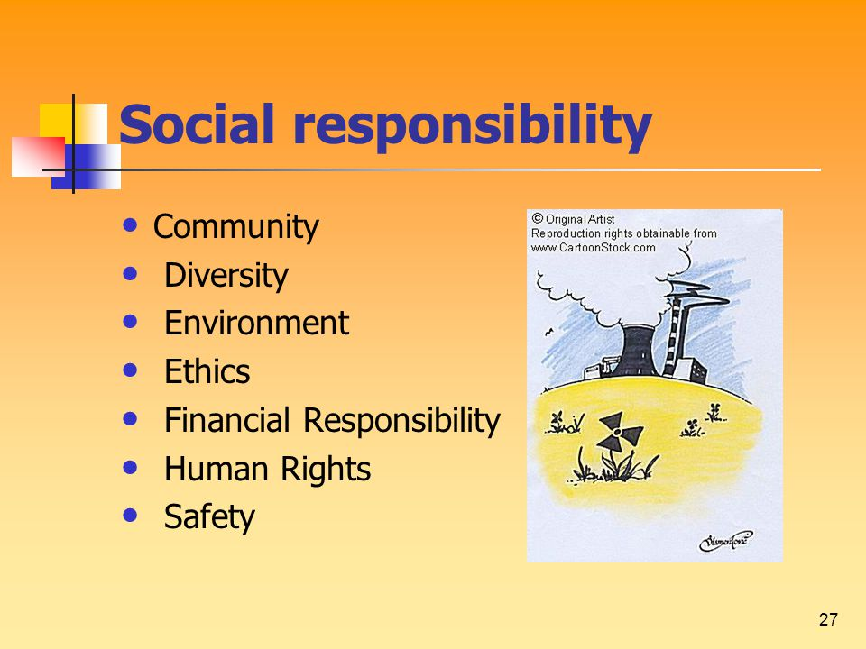 27 Social responsibility Community Diversity Environment Ethics Financial Responsibility Human Rights Safety