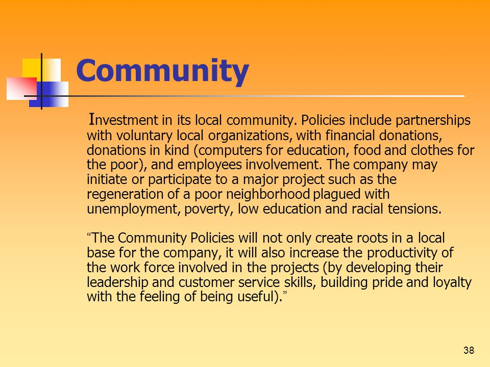 38 Community I nvestment in its local community. Policies include partnerships with voluntary local organizations, with financial donations, donations