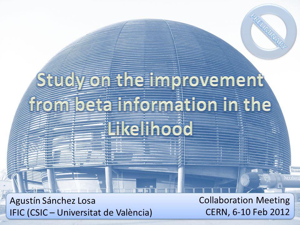 Outline Correlation α vs β Likelihood PEX (PseudoEXperiments) First results To-Do List 6-10 Feb 2012Agustín Sánchez Losa – CERN Collaboration Meeting2