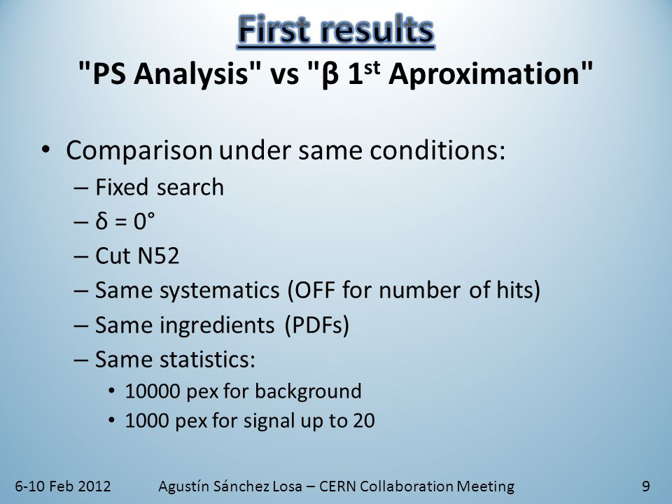 6-10 Feb 2012Agustín Sánchez Losa – CERN Collaboration Meeting9 Comparison under same conditions: – Fixed search – δ = 0° – Cut N52 – Same systematics (OFF for number of hits) – Same ingredients (PDFs) – Same statistics: 10000 pex for background 1000 pex for signal up to 20