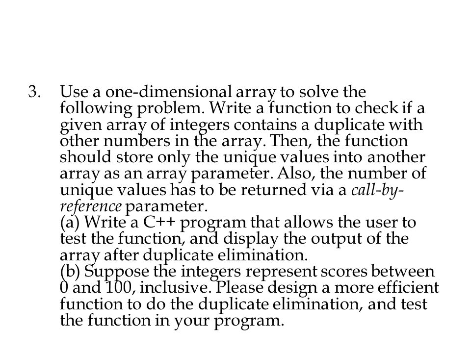 3.Use a one-dimensional array to solve the following problem. Write a function to check if a given array of integers contains a duplicate with other n