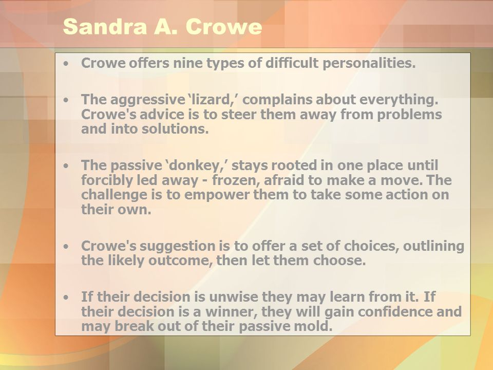 Sandra A. Crowe Crowe offers nine types of difficult personalities.