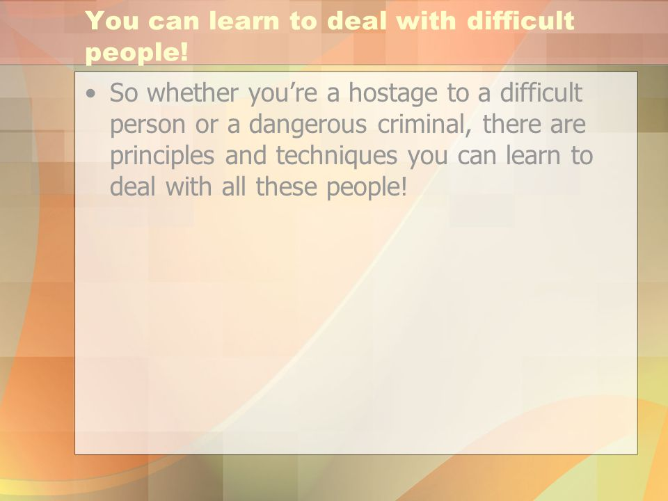 You can learn to deal with difficult people.