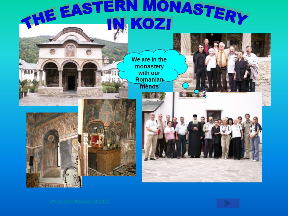We are in the monastery with our Romanian friends www.comenius-zse.strefa.pl