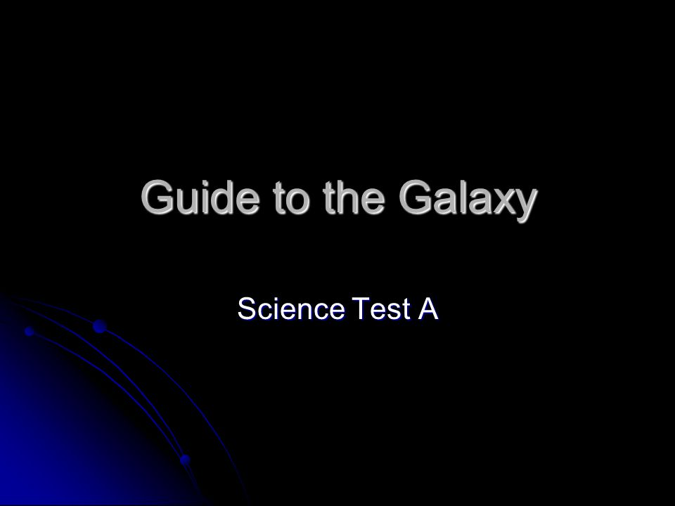 Guide to the Galaxy Science Test A