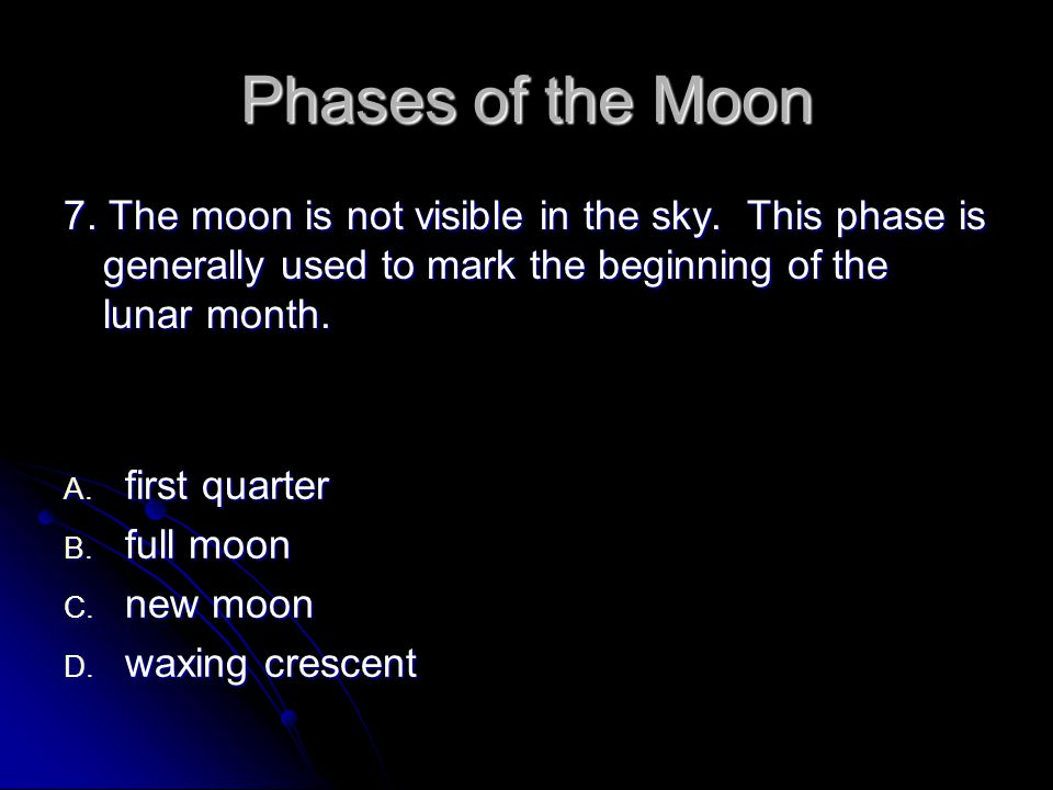 Phases of the Moon 7.The moon is not visible in the sky.
