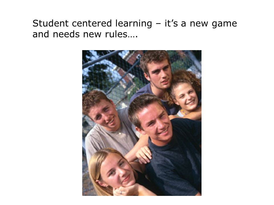 Student centered learning – it's a new game and needs new rules….