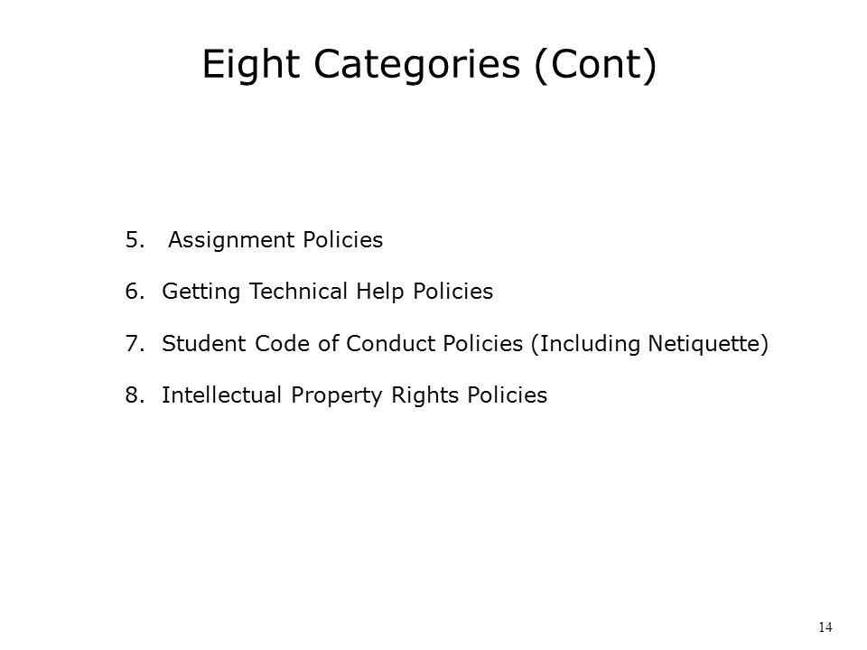 Eight Categories (Cont) 5.Assignment Policies 6.Getting Technical Help Policies 7.