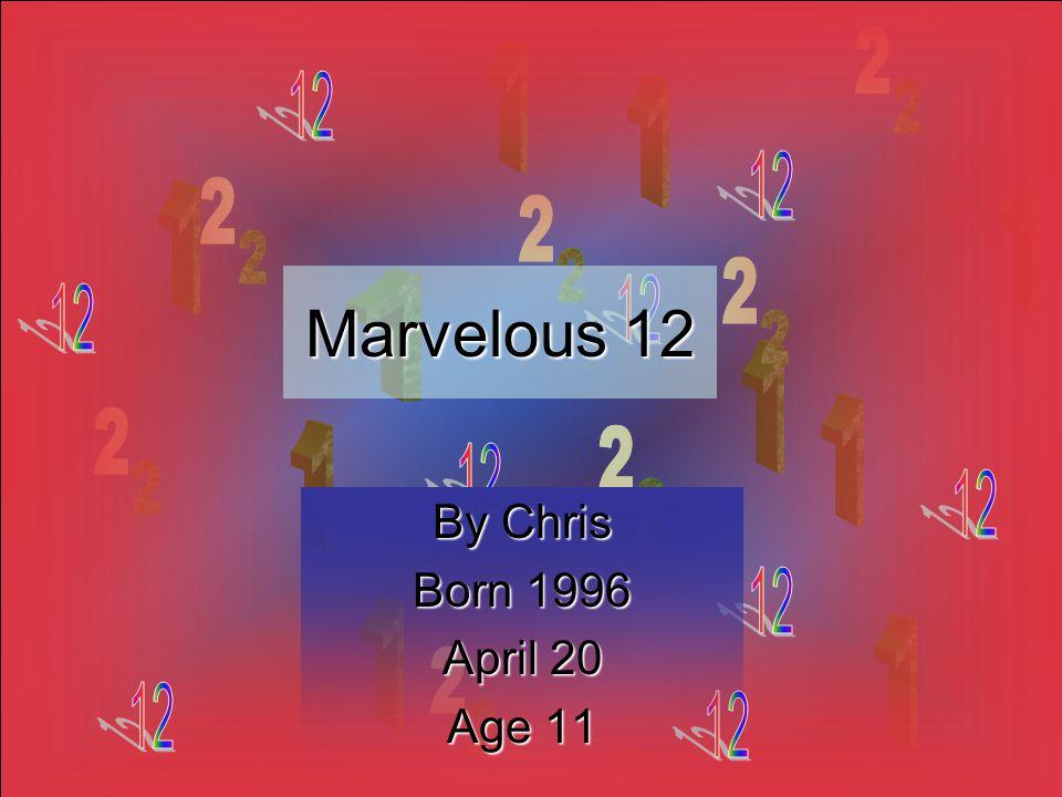 Marvelous 1 11 12 By Chris Born 1996 April 20 Age 11