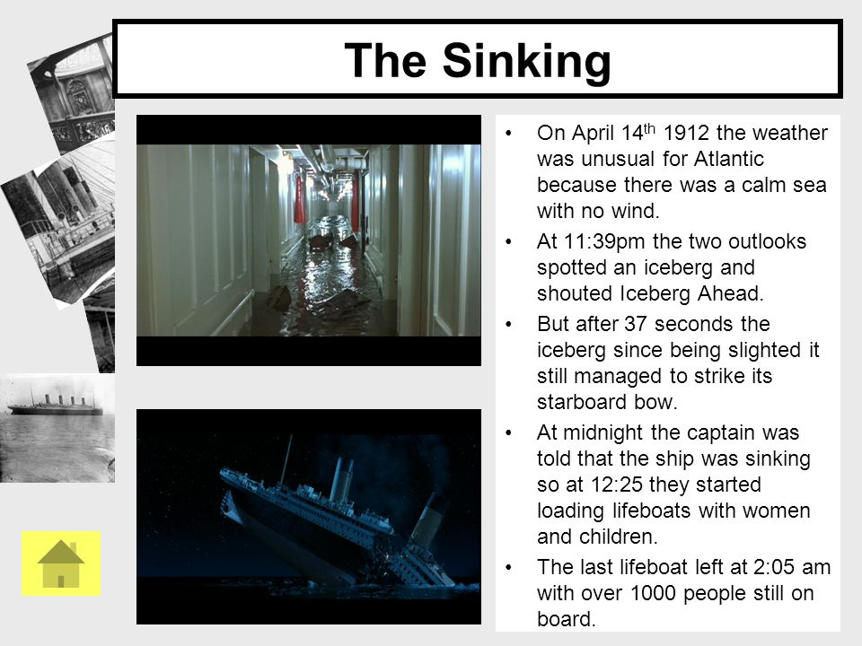 The Sinking On April 14 th 1912 the weather was unusual for Atlantic because there was a calm sea with no wind. At 11:39pm the two outlooks spotted an