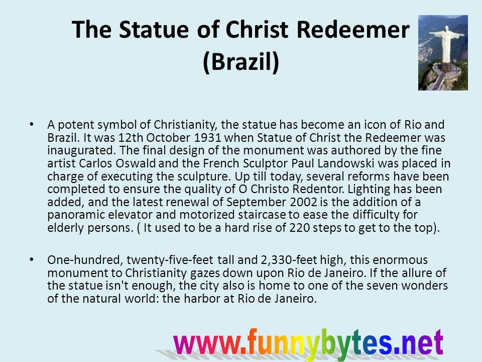 The Statue of Christ Redeemer (Brazil) A potent symbol of Christianity, the statue has become an icon of Rio and Brazil.