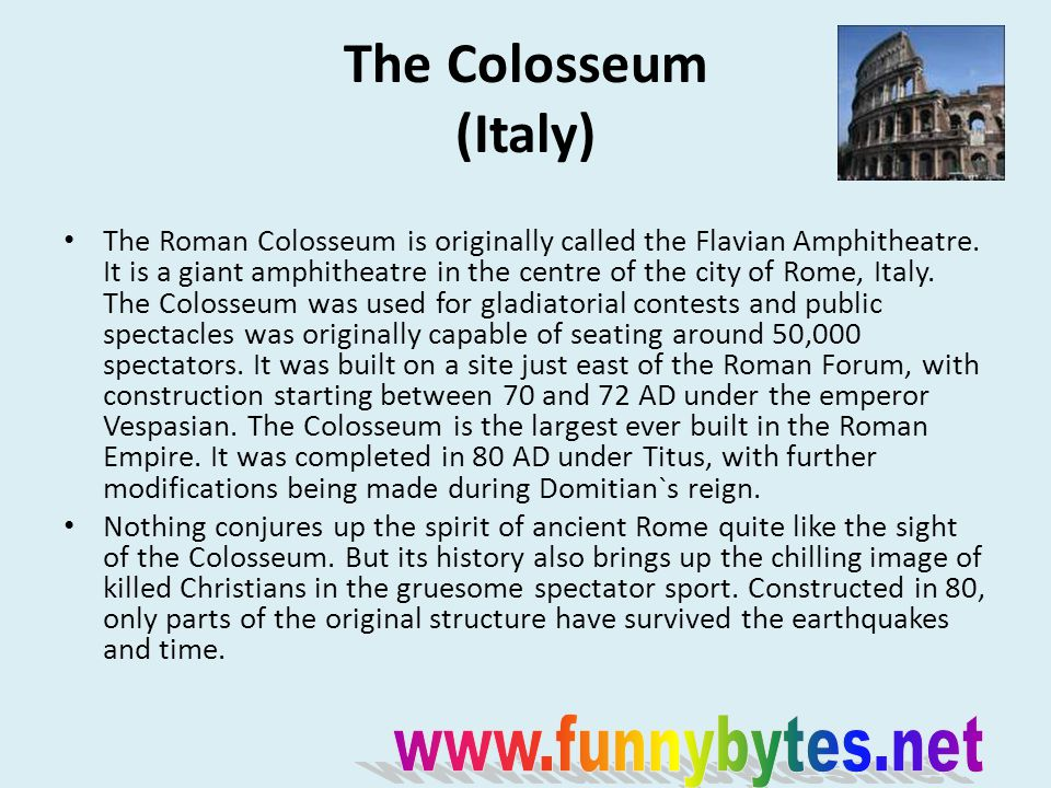The Colosseum (Italy) The Roman Colosseum is originally called the Flavian Amphitheatre.