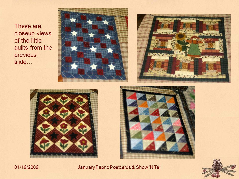 01/19/2009January Fabric Postcards & Show 'N Tell These are closeup views of the little quilts from the previous slide…