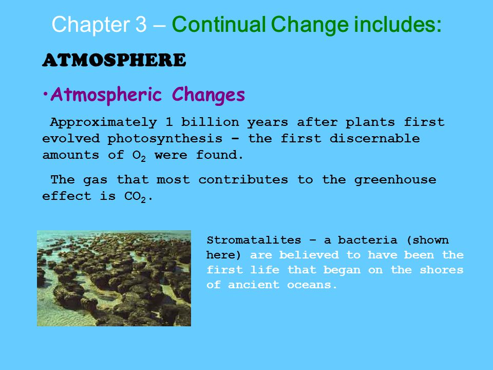 ATMOSPHERE Atmospheric Changes Approximately 1 billion years after plants first evolved photosynthesis – the first discernable amounts of O 2 were found.