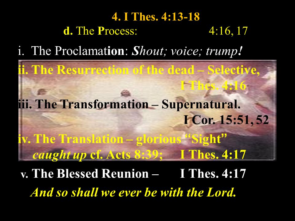 4. I Thes. 4:13-18 d. The Process:4:16, 17 i. The Proclamation: Shout; voice; trump.