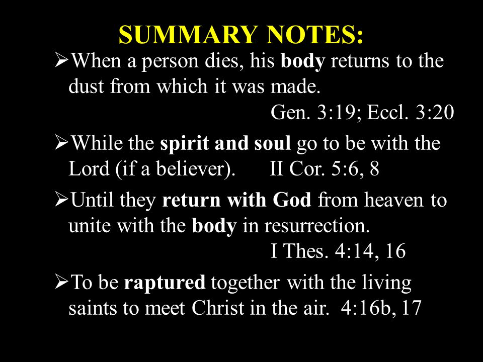 SUMMARY NOTES:  When a person dies, his body returns to the dust from which it was made.