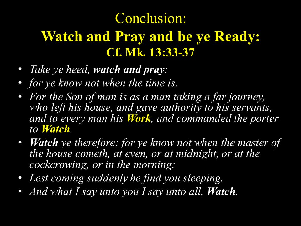 Conclusion: Watch and Pray and be ye Ready: Cf. Mk.