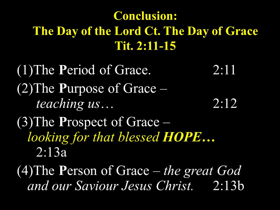 Conclusion: The Day of the Lord Ct. The Day of Grace Tit.