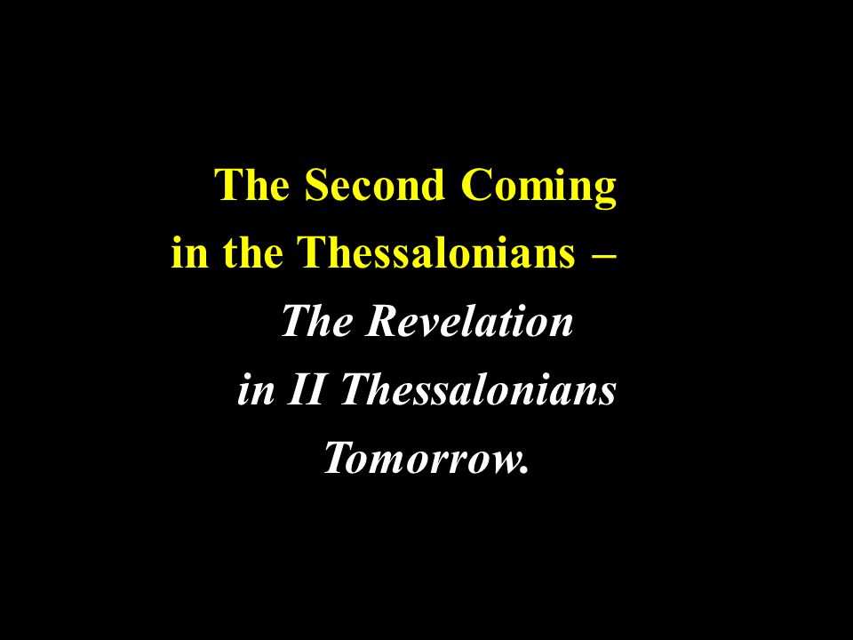 The Second Coming in the Thessalonians – The Revelation in II Thessalonians Tomorrow.
