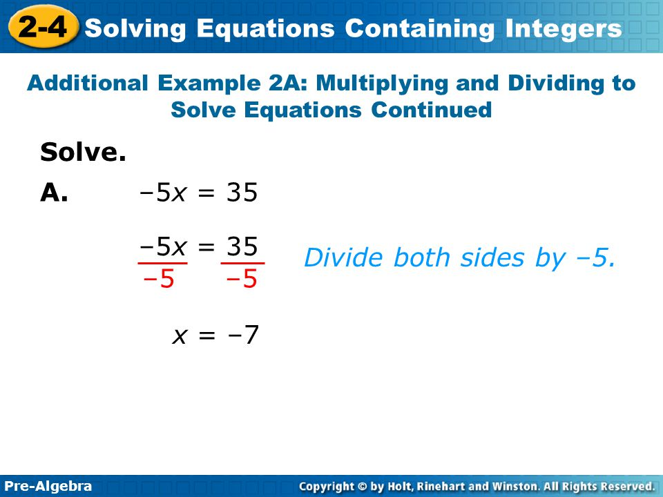 Pre-Algebra 2-4 Solving Equations Containing Integers Multiply both sides by –4.