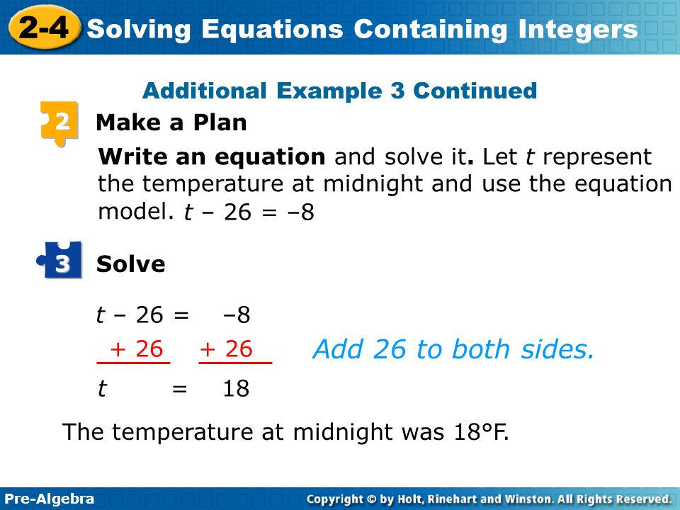 Pre-Algebra 2-4 Solving Equations Containing Integers Look Back 4 The temperature at midnight was positive.