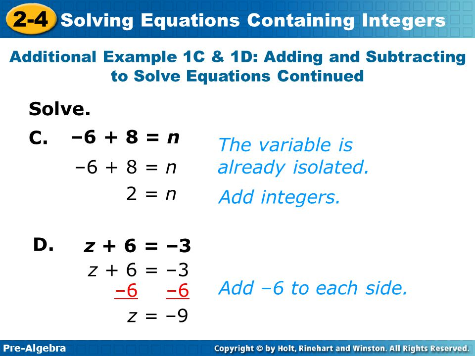 Pre-Algebra 2-4 Solving Equations Containing Integers p = –2 p – 7 = – 9 Add 7 to both sides.