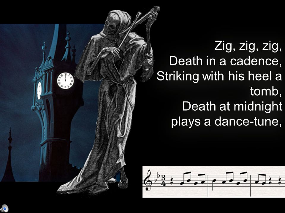 Zig, zig, zig, Death in a cadence, Striking with his heel a tomb, Death at midnight plays a dance-tune, Zig, zig, zig, Death in a cadence, Striking with his heel a tomb, Death at midnight plays a dance-tune,