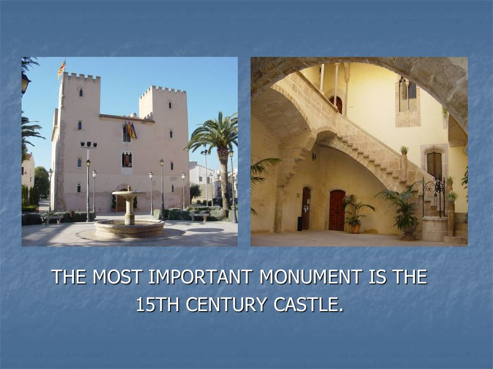THE MOST IMPORTANT MONUMENT IS THE 15TH CENTURY CASTLE.
