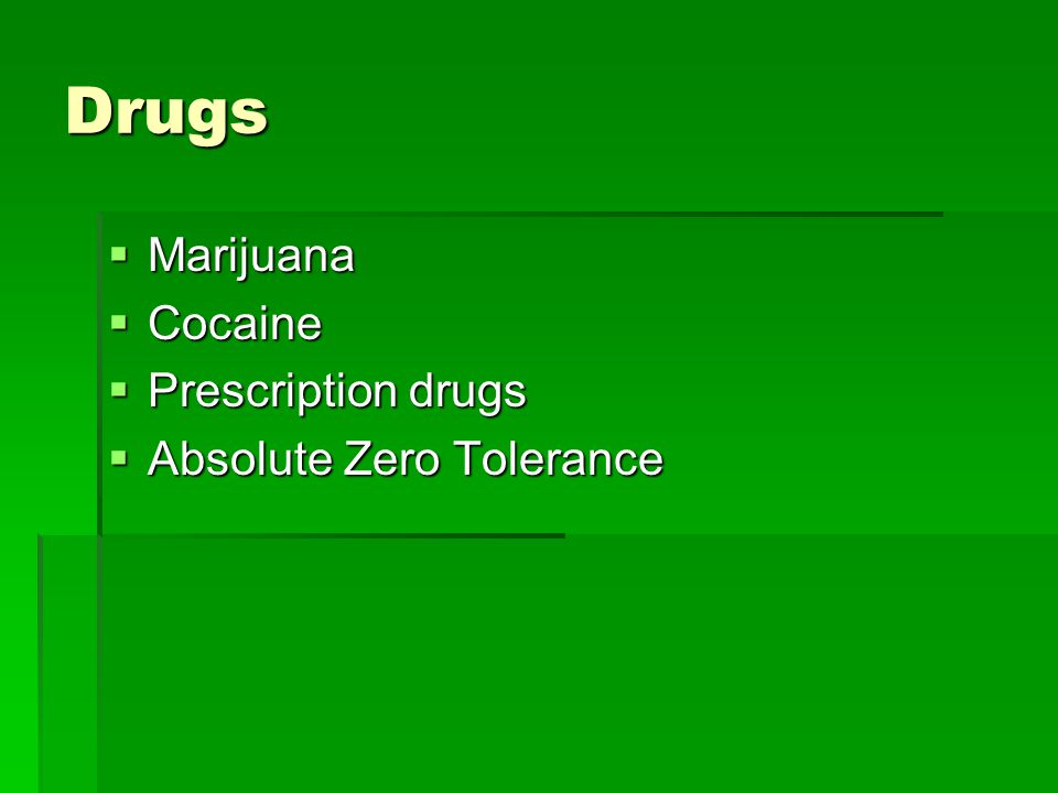 Drugs  Marijuana  Cocaine  Prescription drugs  Absolute Zero Tolerance