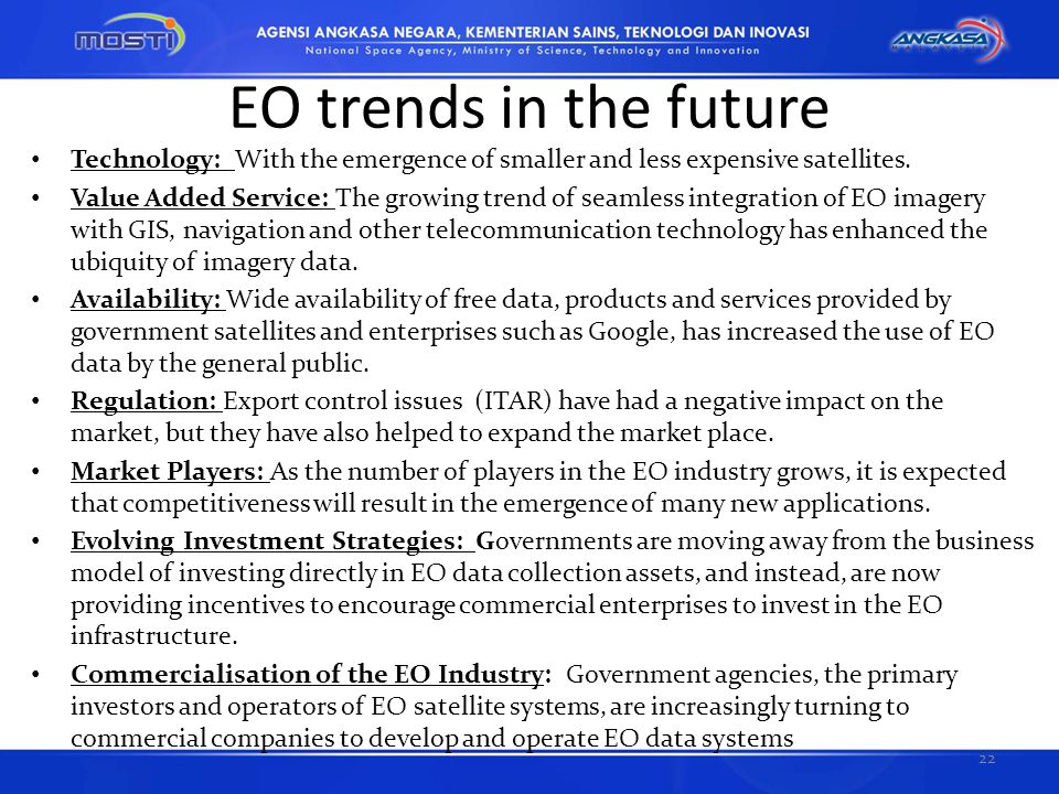 EO trends in the future Technology: With the emergence of smaller and less expensive satellites.