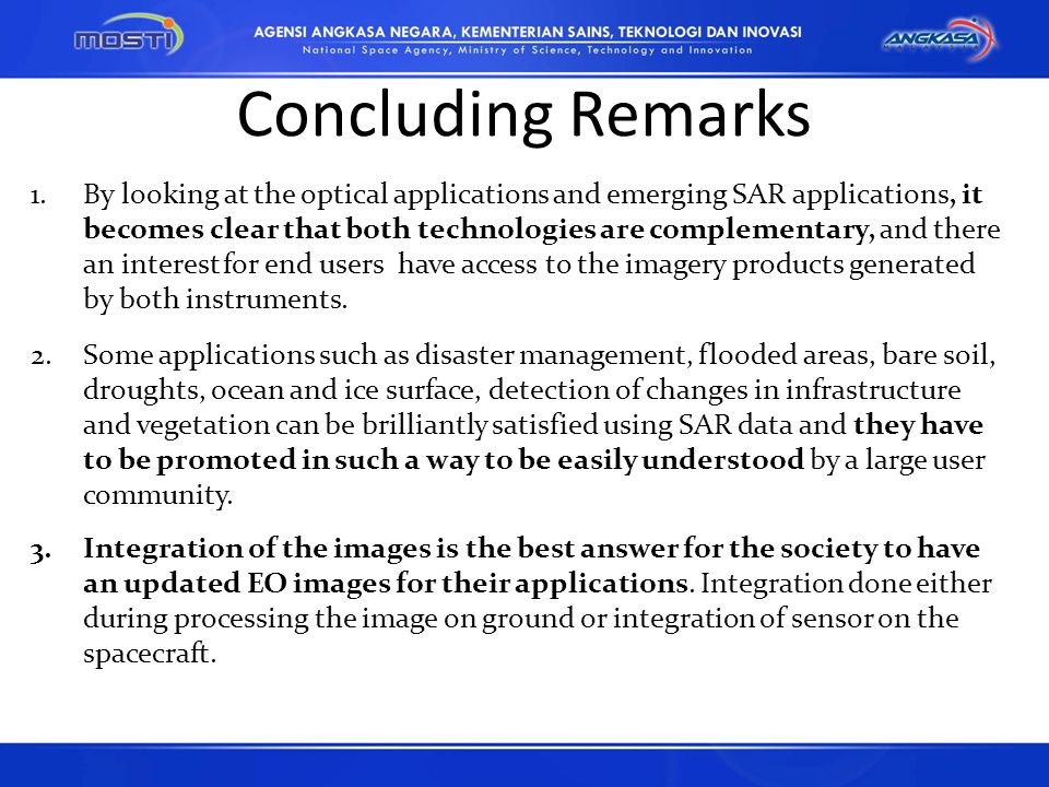 Concluding Remarks 1.By looking at the optical applications and emerging SAR applications, it becomes clear that both technologies are complementary, and there an interest for end users have access to the imagery products generated by both instruments.