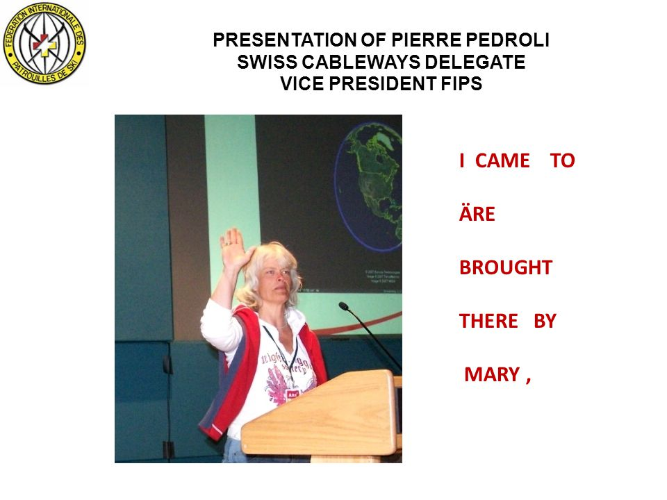 PRESENTATION OF PIERRE PEDROLI SWISS CABLEWAYS DELEGATE VICE PRESIDENT FIPS I CAME TO ÄRE BROUGHT THERE BY MARY,