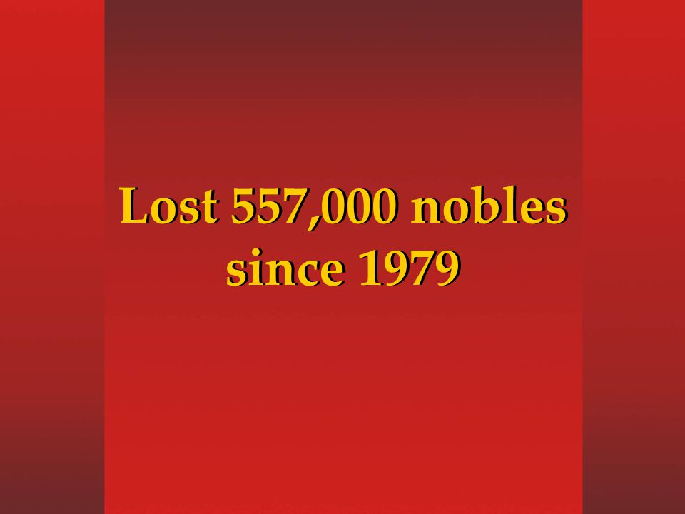 Lost 557,000 nobles since 1979