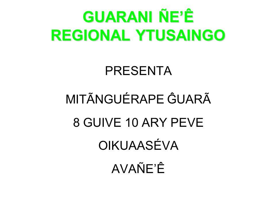 GUARANI ÑE'Ê REGIONAL YTUSAINGO PRESENTA MITÃNGUÉRAPE ĜUARÃ 8 GUIVE 10 ARY PEVE OIKUAASÉVA AVAÑE'Ê