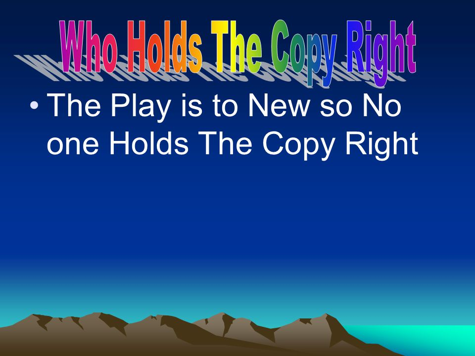 The Play is to New so No one Holds The Copy Right