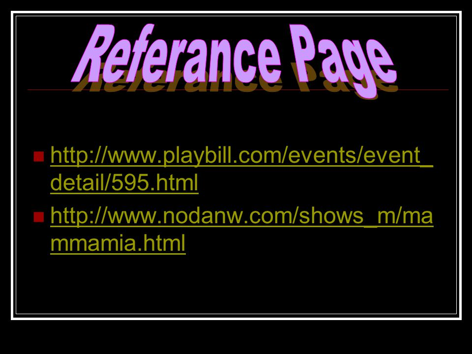 http://www.playbill.com/events/event_ detail/595.html http://www.playbill.com/events/event_ detail/595.html http://www.nodanw.com/shows_m/ma mmamia.html http://www.nodanw.com/shows_m/ma mmamia.html