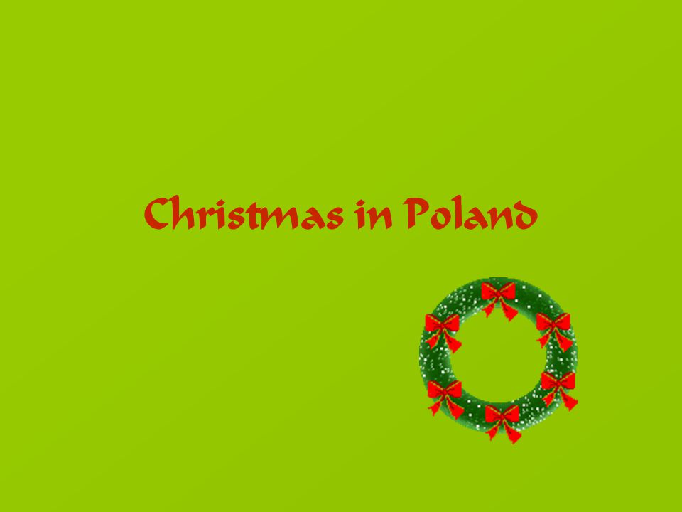 In Poland Christmas is the most important festival in the whole year.