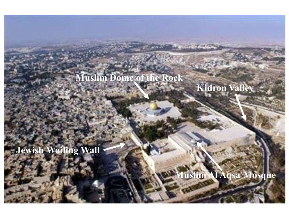 Jewish Wailing Wall Muslim Dome of the Rock Muslim Al Aqsa Mosque Kidron Valley