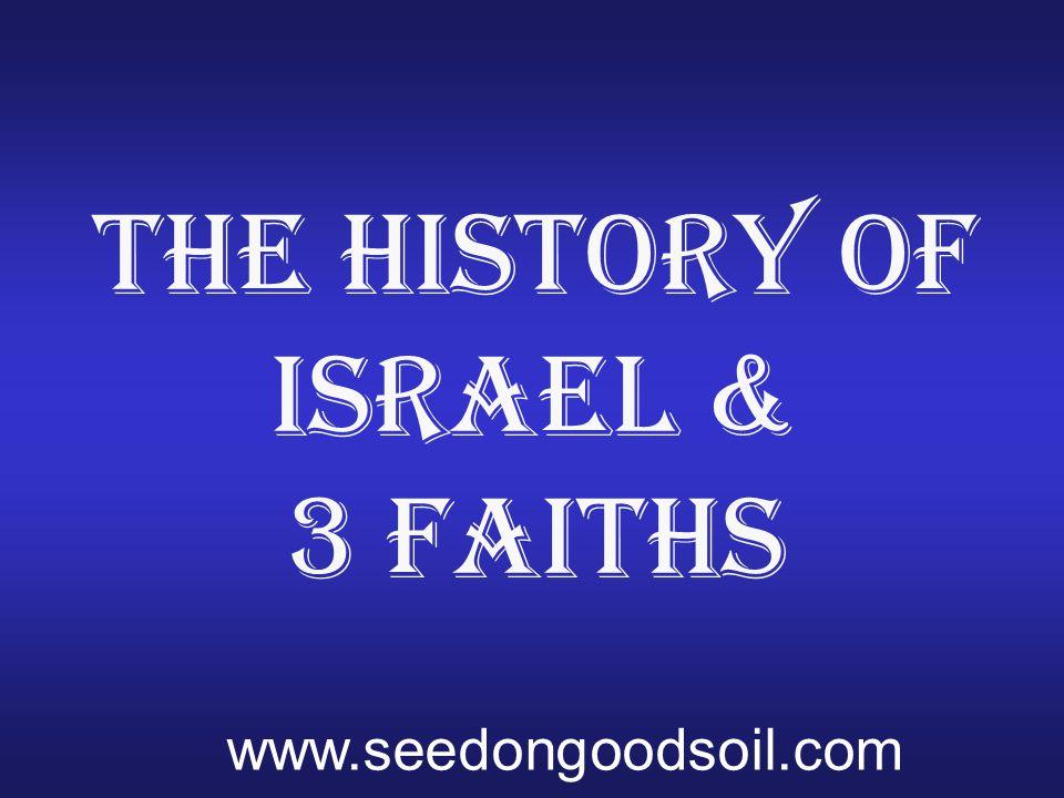 The History of Israel & 3 Faiths www.seedongoodsoil.com