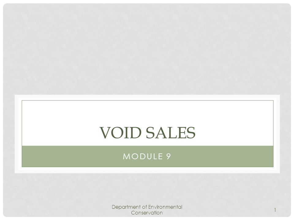 Department of Environmental Conservation 1 VOID SALES MODULE 9